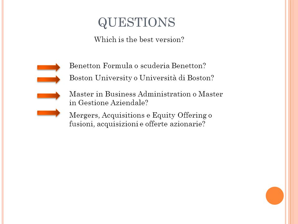 QUESTIONS Which is the best version? Benetton Formula o scuderia Benetton? Boston University o Università di Boston? Master in Business Administration