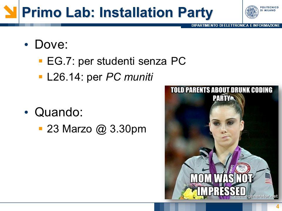 DIPARTIMENTO DI ELETTRONICA E INFORMAZIONE Primo Lab: Installation Party Dove:  EG.7: per studenti senza PC  L26.14: per PC muniti Quando:  23 Marz