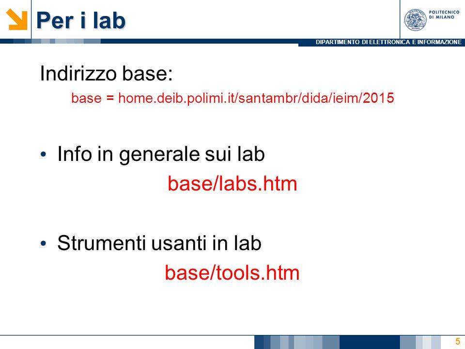 DIPARTIMENTO DI ELETTRONICA E INFORMAZIONE Per i lab Indirizzo base: base = home.deib.polimi.it/santambr/dida/ieim/2015 Info in generale sui lab base/