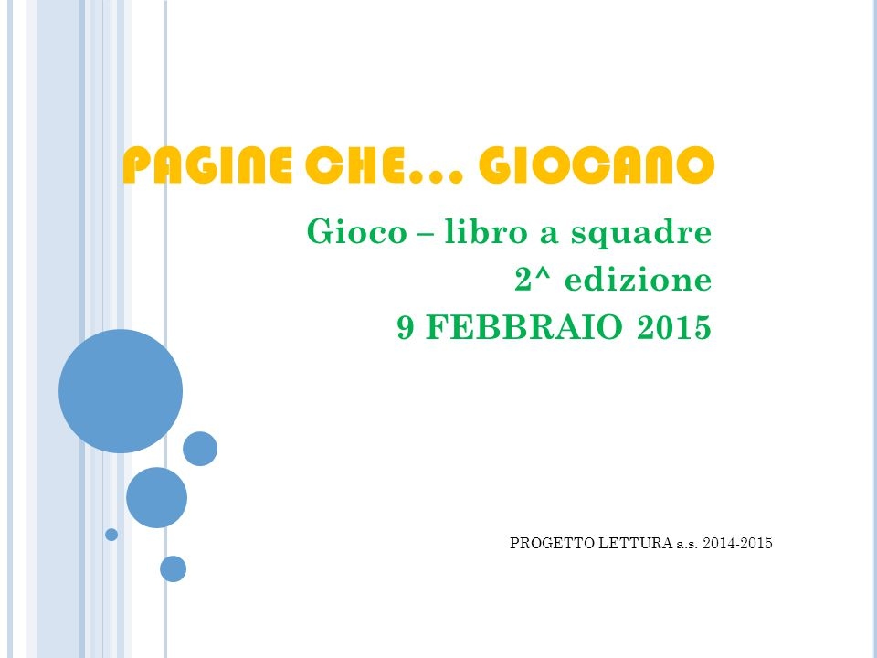 PAGINE CHE… GIOCANO Gioco – libro a squadre 2^ edizione 9 FEBBRAIO 2015 PROGETTO LETTURA a.s.