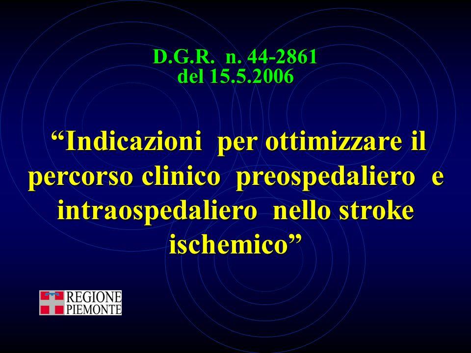"""D.G.R. n. 44-2861 del 15.5.2006 """"Indicazioni per ottimizzare il percorso clinico preospedaliero e intraospedaliero nello stroke ischemico"""" """"Indicazion"""