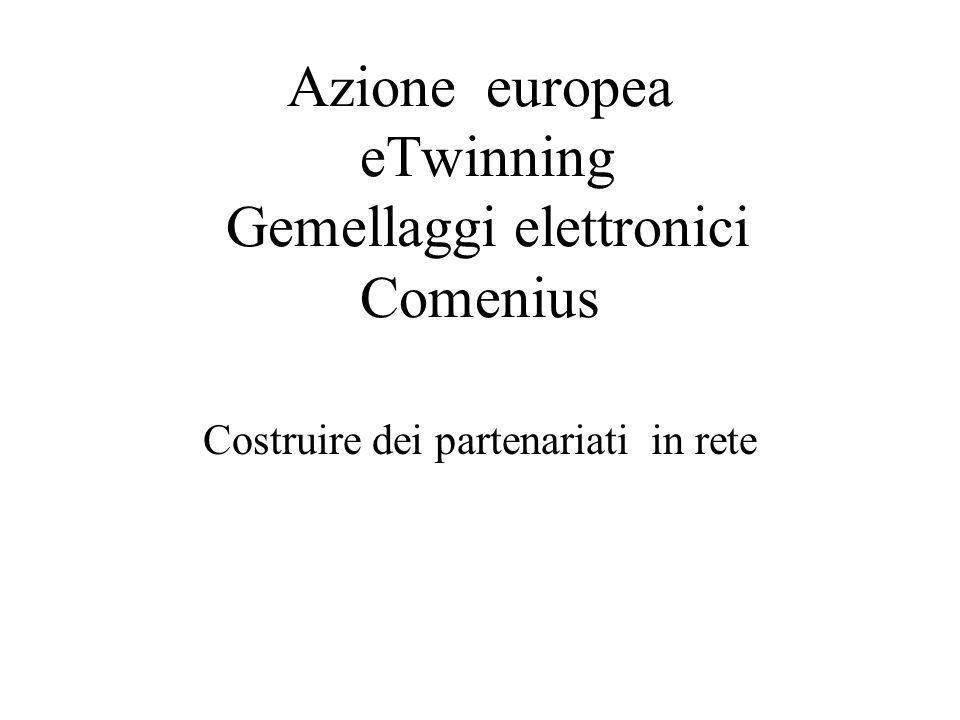 Azione europea eTwinning Gemellaggi elettronici Comenius Costruire dei partenariati in rete