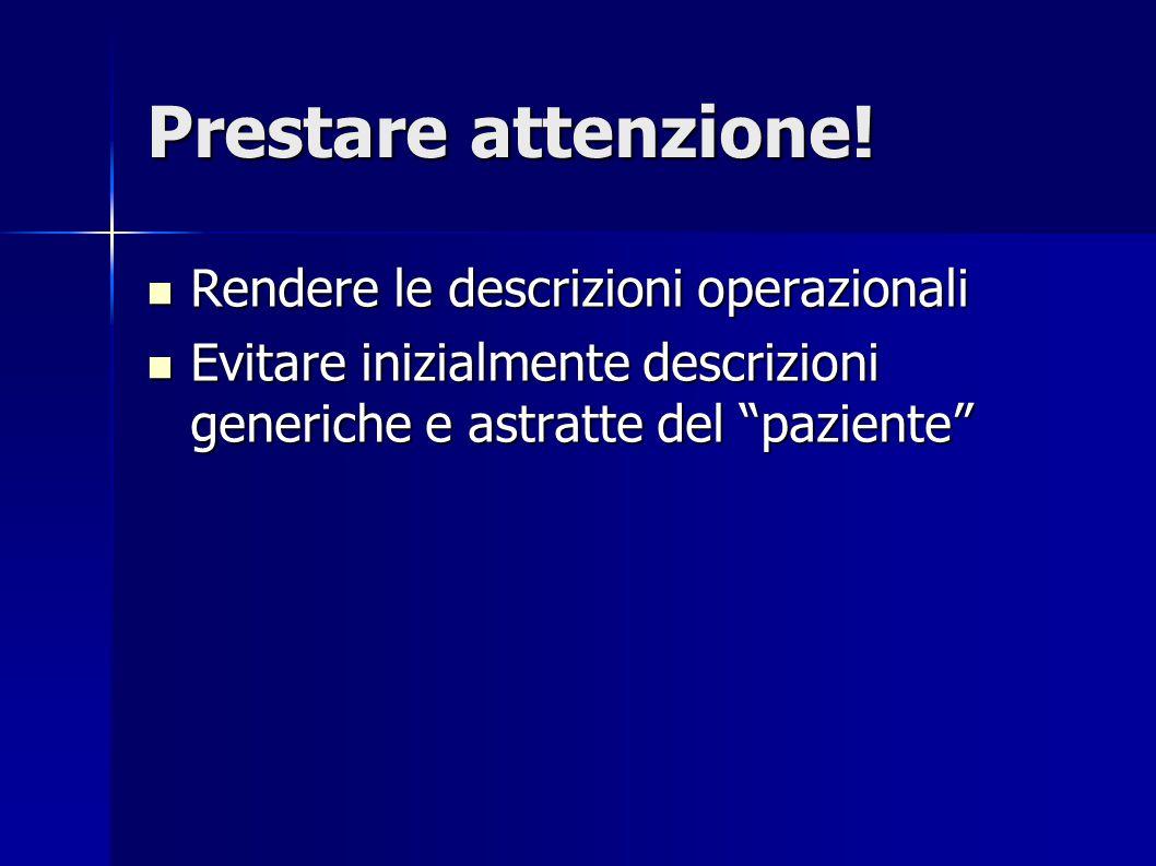 Prestare attenzione! Rendere le descrizioni operazionali Rendere le descrizioni operazionali Evitare inizialmente descrizioni generiche e astratte del