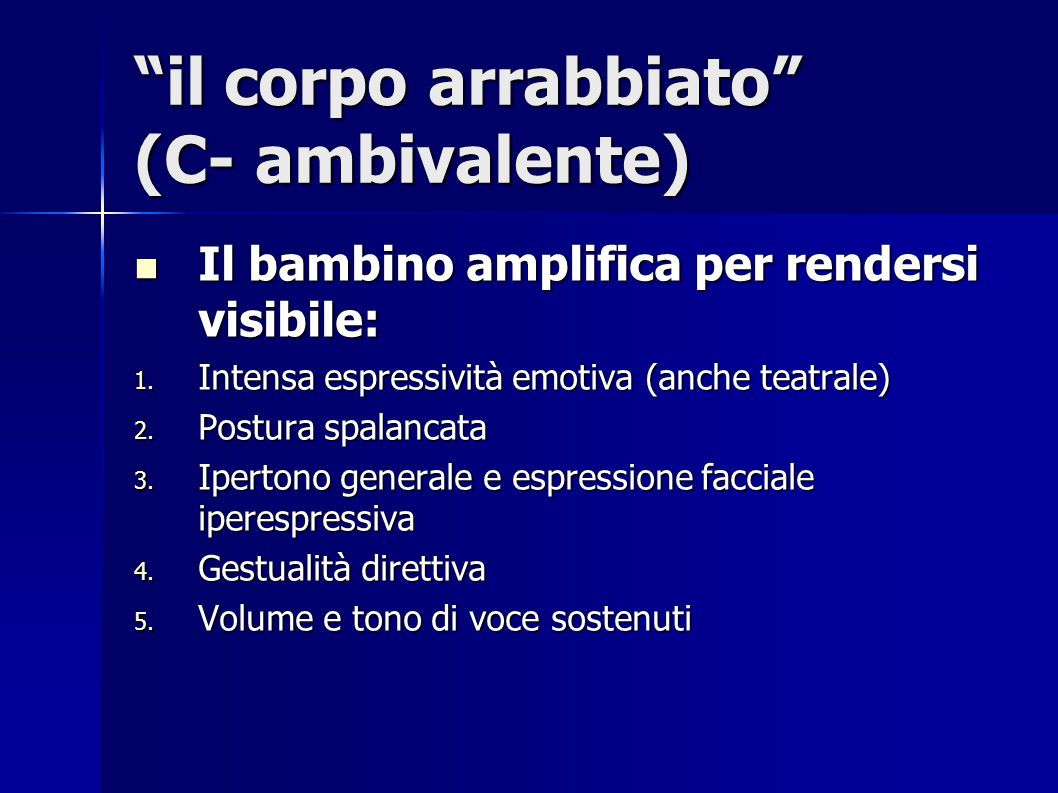 """""""il corpo arrabbiato"""" (C- ambivalente) Il bambino amplifica per rendersi visibile: Il bambino amplifica per rendersi visibile: 1. Intensa espressività"""