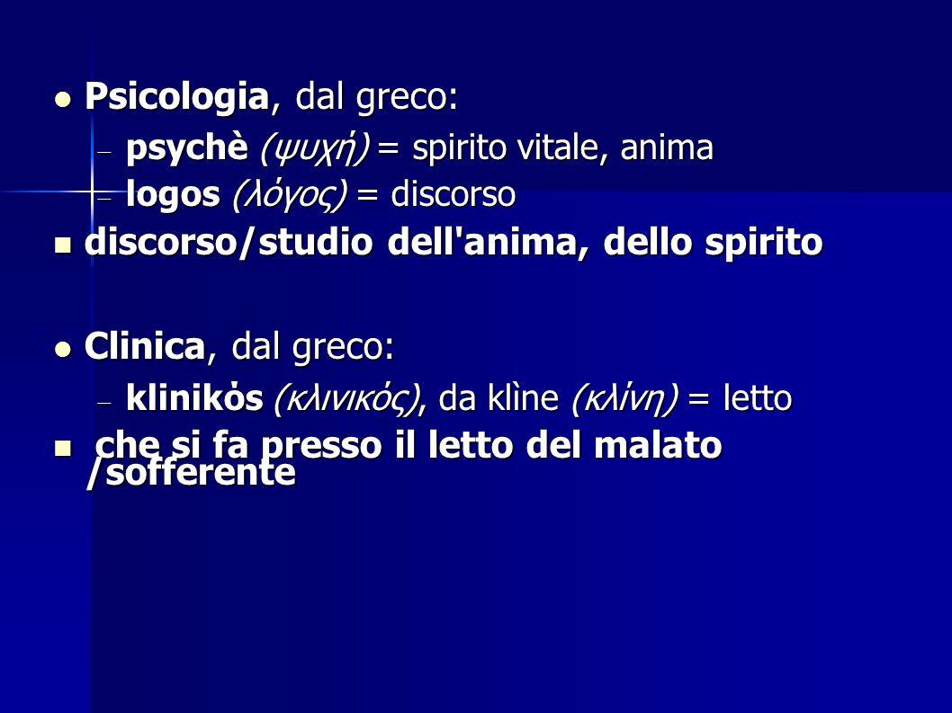 Psicologia, dal greco: Psicologia, dal greco:  psychè (ψυχή) = spirito vitale, anima  logos (λόγος) = discorso discorso/studio dell'anima, dello spi