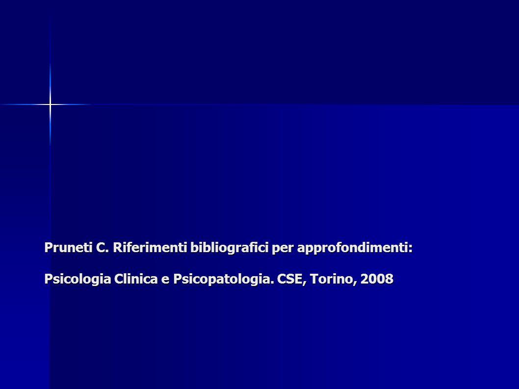 Pruneti C. Riferimenti bibliografici per approfondimenti: Psicologia Clinica e Psicopatologia. CSE, Torino, 2008