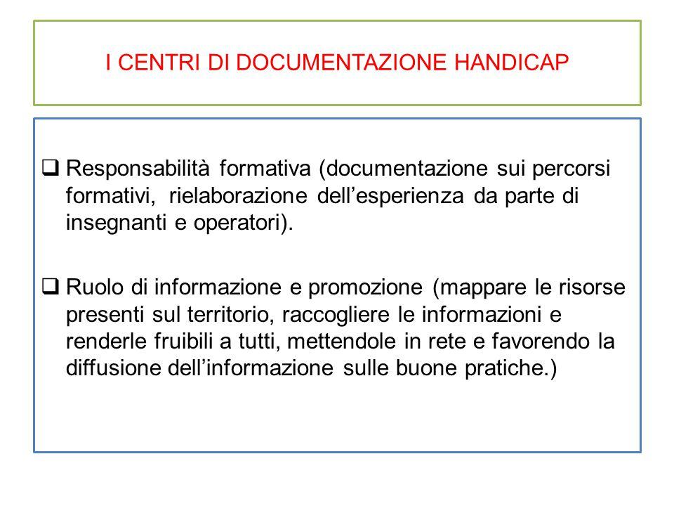 I CENTRI DI DOCUMENTAZIONE HANDICAP  Responsabilità formativa (documentazione sui percorsi formativi, rielaborazione dell'esperienza da parte di insegnanti e operatori).