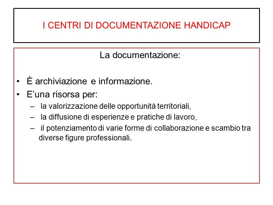 I CENTRI DI DOCUMENTAZIONE HANDICAP La documentazione: È archiviazione e informazione.