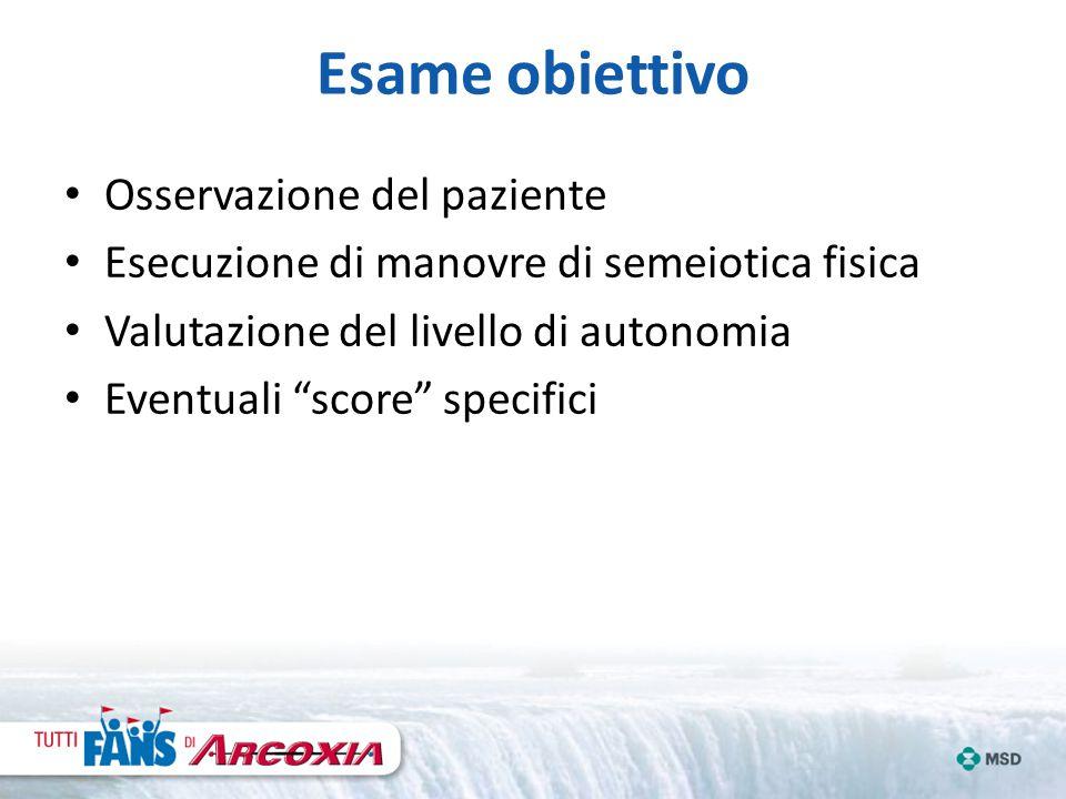"""Esame obiettivo Osservazione del paziente Esecuzione di manovre di semeiotica fisica Valutazione del livello di autonomia Eventuali """"score"""" specifici"""