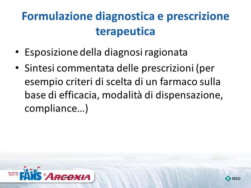 Formulazione diagnostica e prescrizione terapeutica Esposizione della diagnosi ragionata Sintesi commentata delle prescrizioni (per esempio criteri di