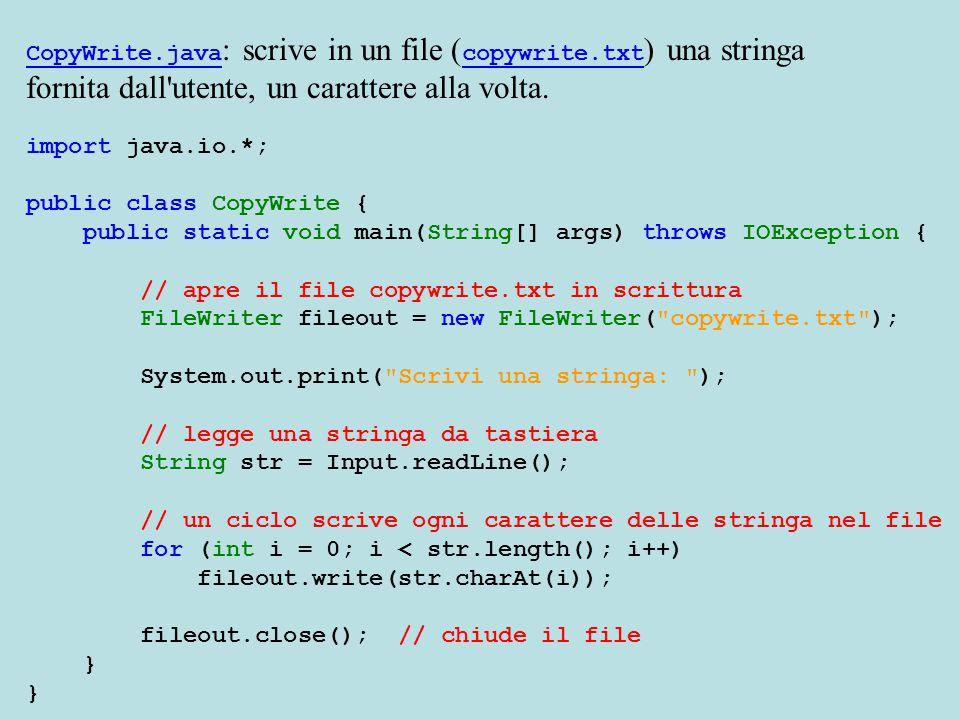 CopyWrite.java : scrive in un file ( copywrite.txt ) una stringa fornita dall utente, un carattere alla volta.