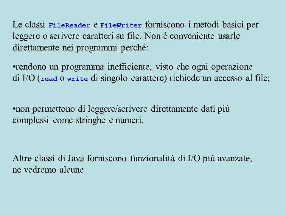 Le classi FileReader e FileWriter forniscono i metodi basici per leggere o scrivere caratteri su file.