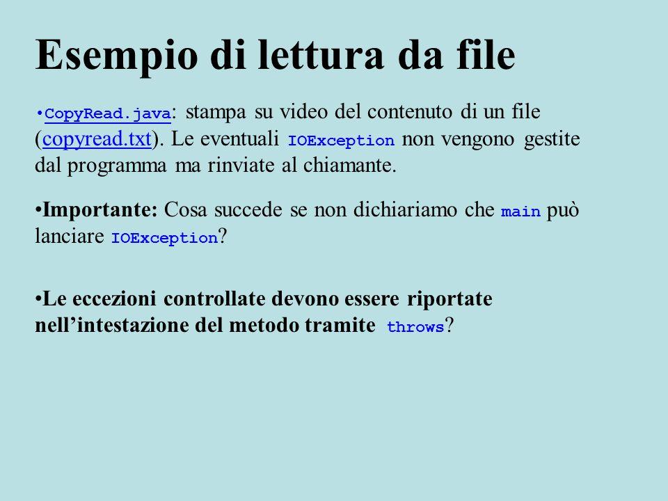 Esempio di lettura da file CopyRead.java : stampa su video del contenuto di un file (copyread.txt).