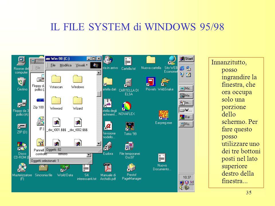 34 IL FILE SYSTEM di WINDOWS 95/98 A questo punto per vedere il contenuto del disco C: devo portarmi sulla sua icona e fare ancora una volta doppio cl