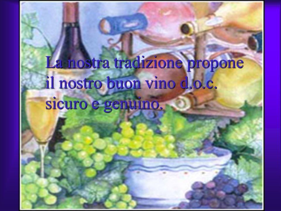 La nostra tradizione propone il nostro buon vino d.o.c. sicuro e genuino.