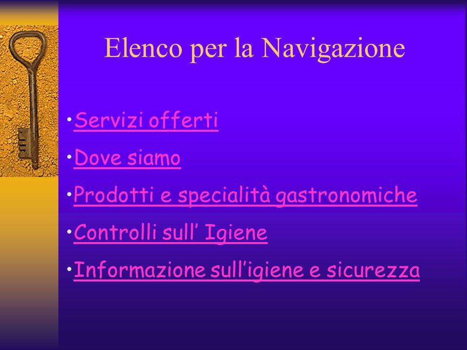 Elenco per la Navigazione Servizi offerti Dove siamo Prodotti e specialità gastronomiche Controlli sull' Igiene Informazione sull'igiene e sicurezza