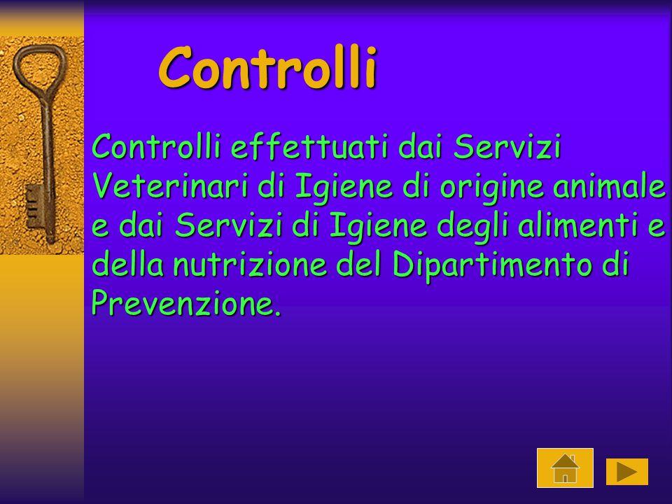 Controlli Controlli effettuati dai Servizi Veterinari di Igiene di origine animale e dai Servizi di Igiene degli alimenti e della nutrizione del Dipartimento di Prevenzione.