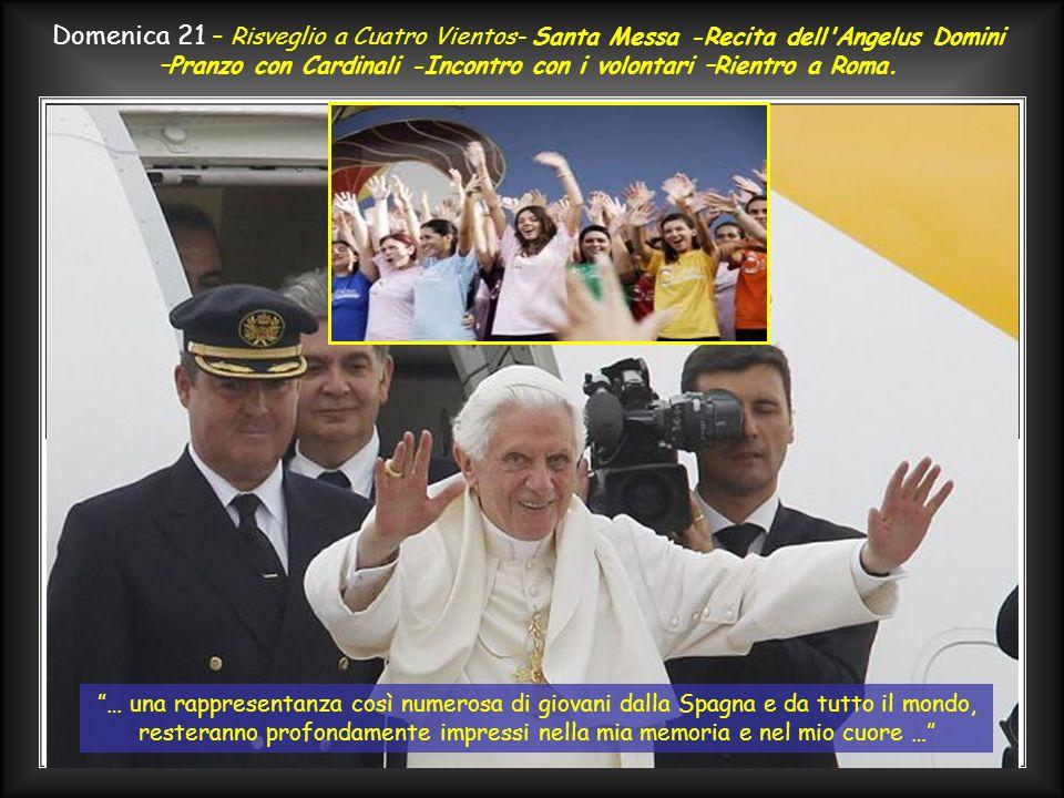 Domenica 21 – Risveglio a Cuatro Vientos- Santa Messa -Recita dell Angelus Domini –Pranzo con Cardinali -Incontro con i volontari – Rientro a Roma.