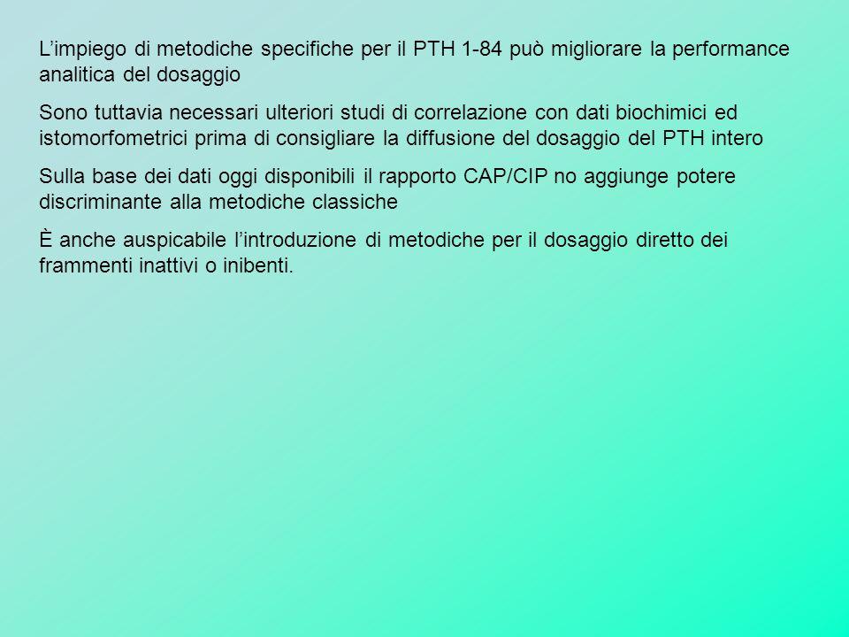 L'impiego di metodiche specifiche per il PTH 1-84 può migliorare la performance analitica del dosaggio Sono tuttavia necessari ulteriori studi di corr