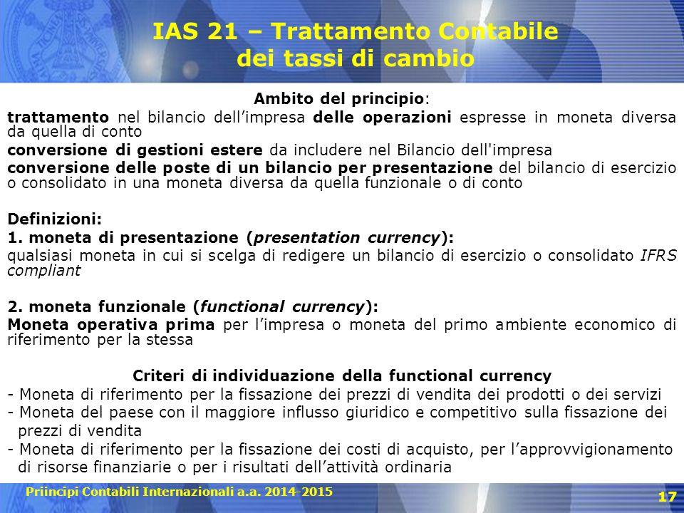Priincipi Contabili Internazionali a.a. 2014-2015 17 IAS 21 – Trattamento Contabile dei tassi di cambio Ambito del principio: trattamento nel bilancio