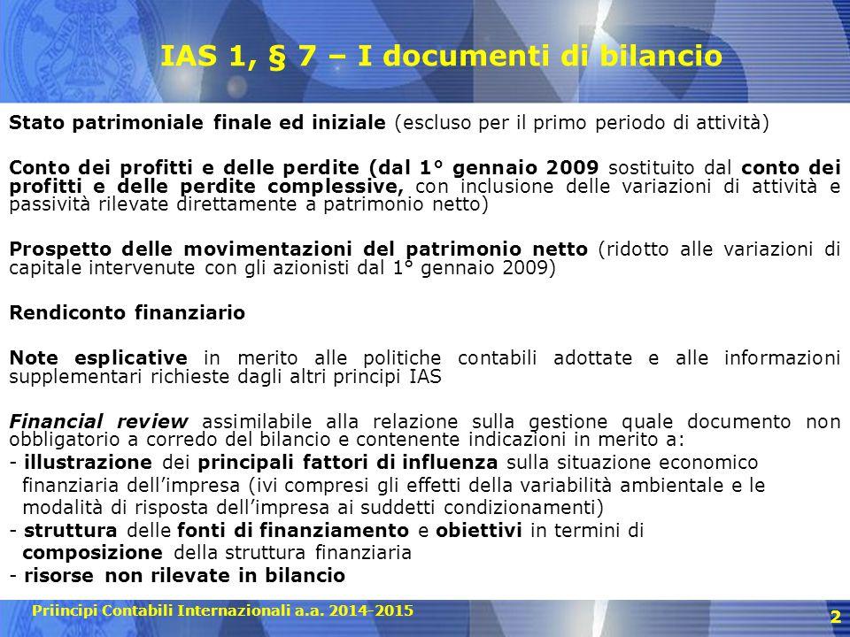 Priincipi Contabili Internazionali a.a. 2014-2015 2 IAS 1, § 7 – I documenti di bilancio Stato patrimoniale finale ed iniziale (escluso per il primo p