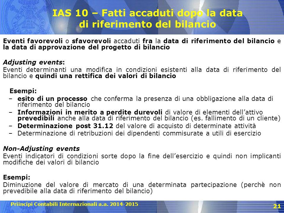 Priincipi Contabili Internazionali a.a. 2014-2015 21 IAS 10 – Fatti accaduti dopo la data di riferimento del bilancio Eventi favorevoli o sfavorevoli