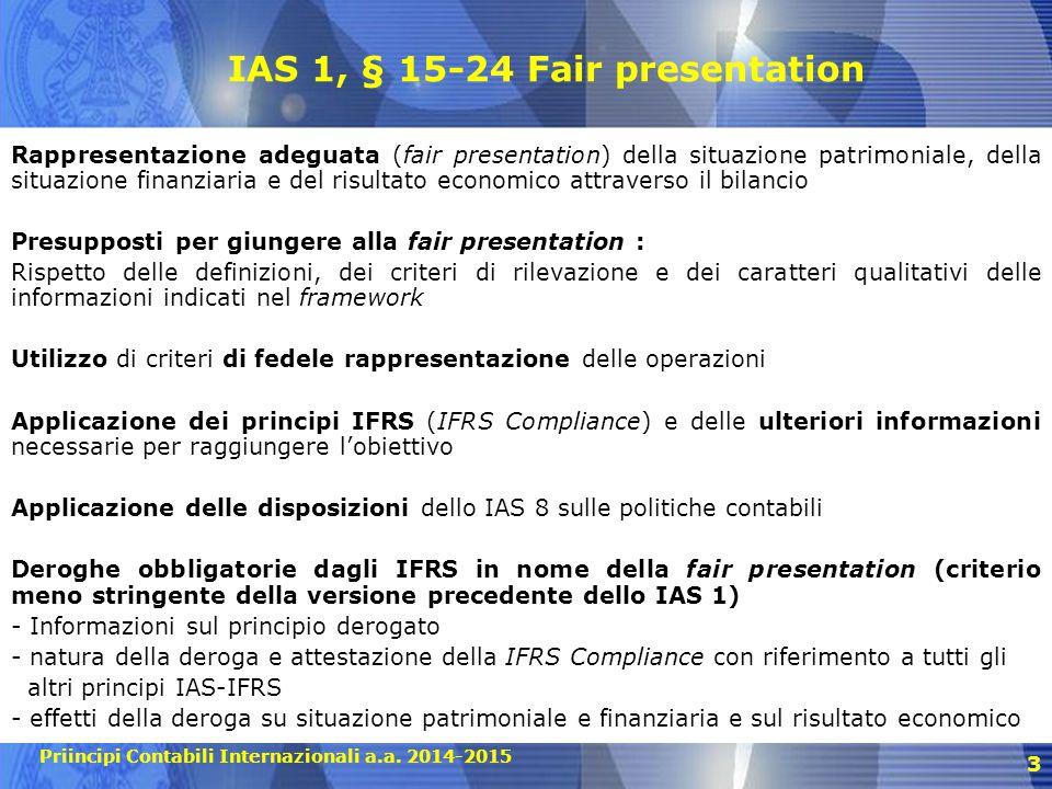 Priincipi Contabili Internazionali a.a. 2014-2015 3 IAS 1, § 15-24 Fair presentation Rappresentazione adeguata (fair presentation) della situazione pa