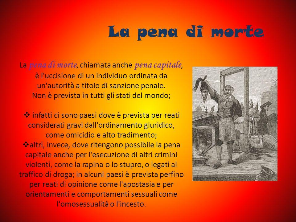 La pena di morte La pena di morte, chiamata anche pena capitale, è l'uccisione di un individuo ordinata da un'autorità a titolo di sanzione penale. No