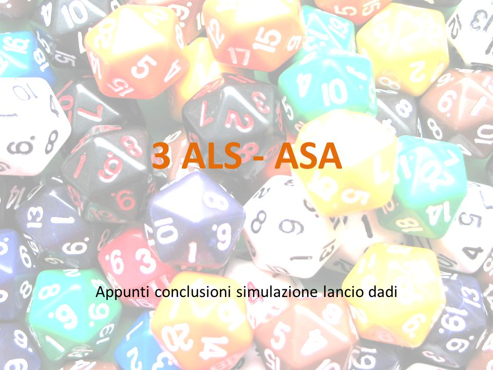 3 ALS - ASA Appunti conclusioni simulazione lancio dadi