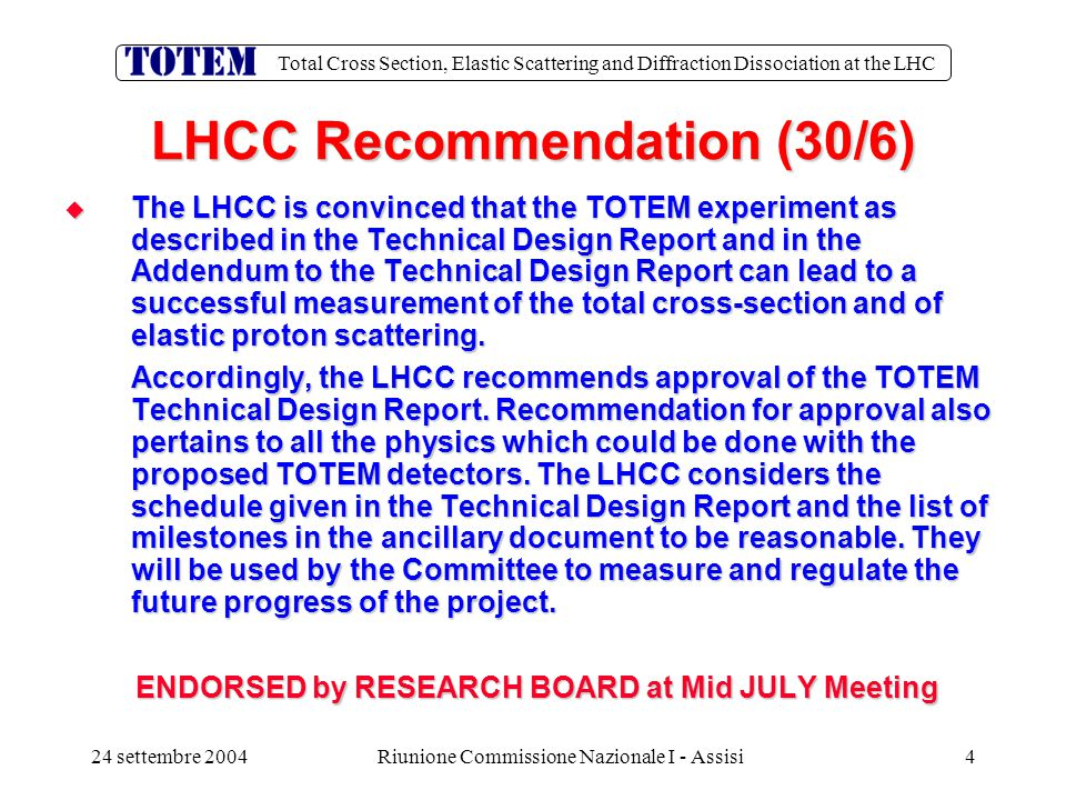 Total Cross Section, Elastic Scattering and Diffraction Dissociation at the LHC 24 settembre 2004Riunione Commissione Nazionale I - Assisi5 Relazioni con CMS LHCC: …The Committee also noted that operating the TOTEM detector as a sub-detector of CMS raised the possibility to study hard diffraction.