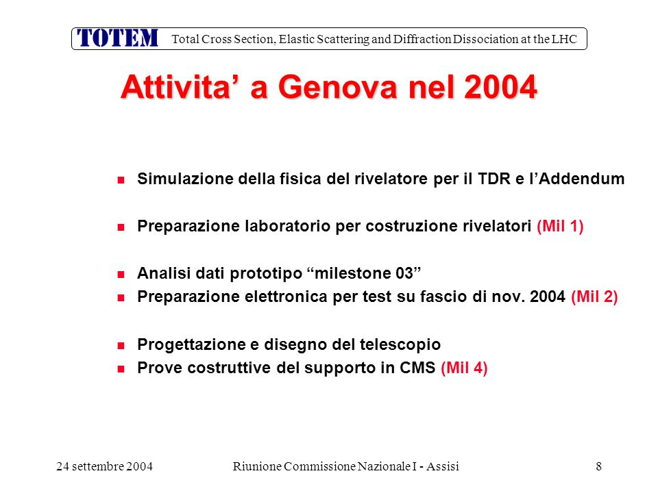 Total Cross Section, Elastic Scattering and Diffraction Dissociation at the LHC 24 settembre 2004Riunione Commissione Nazionale I - Assisi8 Attivita'