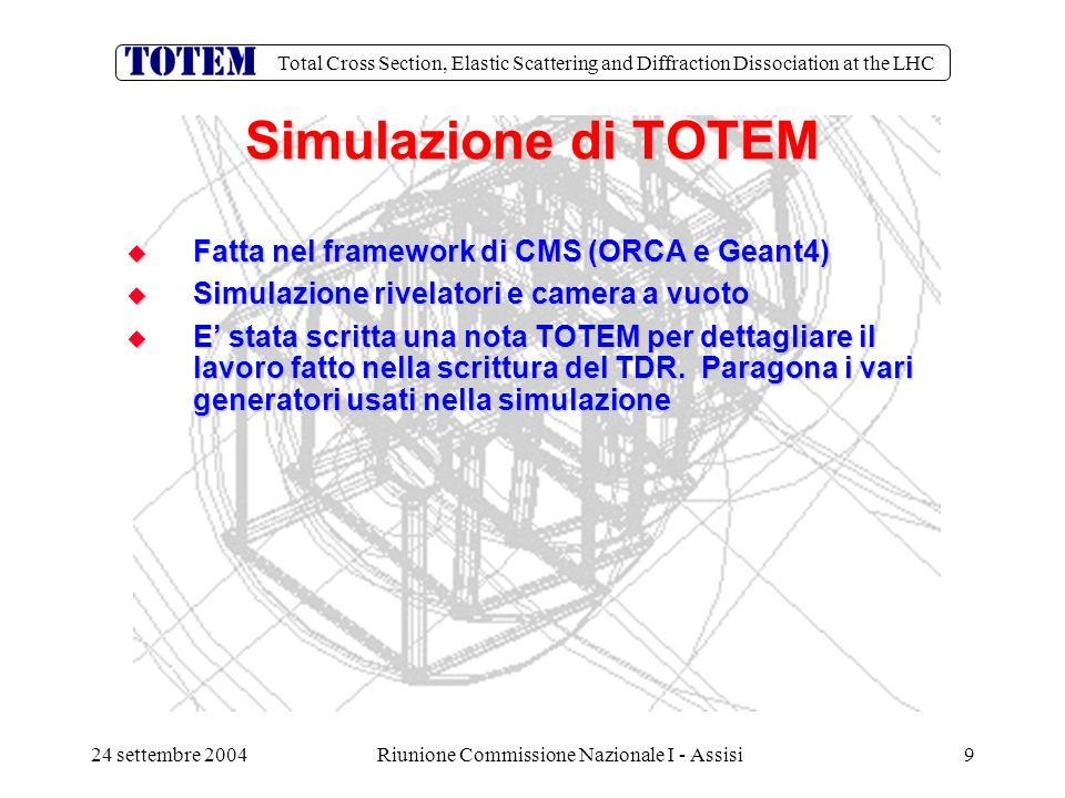 Total Cross Section, Elastic Scattering and Diffraction Dissociation at the LHC 24 settembre 2004Riunione Commissione Nazionale I - Assisi10 Precisione della misura di  tot (  inel.~80mb,  el.~30mb)  (mb) Double arm Single arm After Extrapolation Minimum bias 580.30.060.06 Single diffractive 14-2.50.6 Double diffractive 72.80.30.1 Double Pomeron 1--0.02 Elastic Scattering 30--0.1 Trigger Losses (mb ) Vertex extrapolation Acceptance simulated extrapolated detected Inelastic error t=0 extrapol.