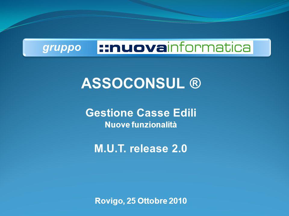 ASSOCONSUL ® Gestione Casse Edili Nuove funzionalità M.U.T. release 2.0 Rovigo, 25 Ottobre 2010