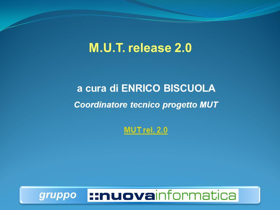 M.U.T. release 2.0 a cura di ENRICO BISCUOLA Coordinatore tecnico progetto MUT MUT rel. 2.0