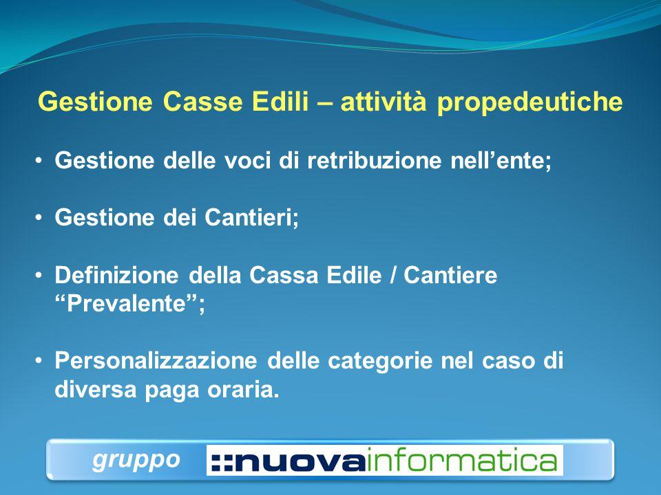 Gestione Casse Edili – attività propedeutiche Gestione delle voci di retribuzione nell'ente; Gestione dei Cantieri; Definizione della Cassa Edile / Ca