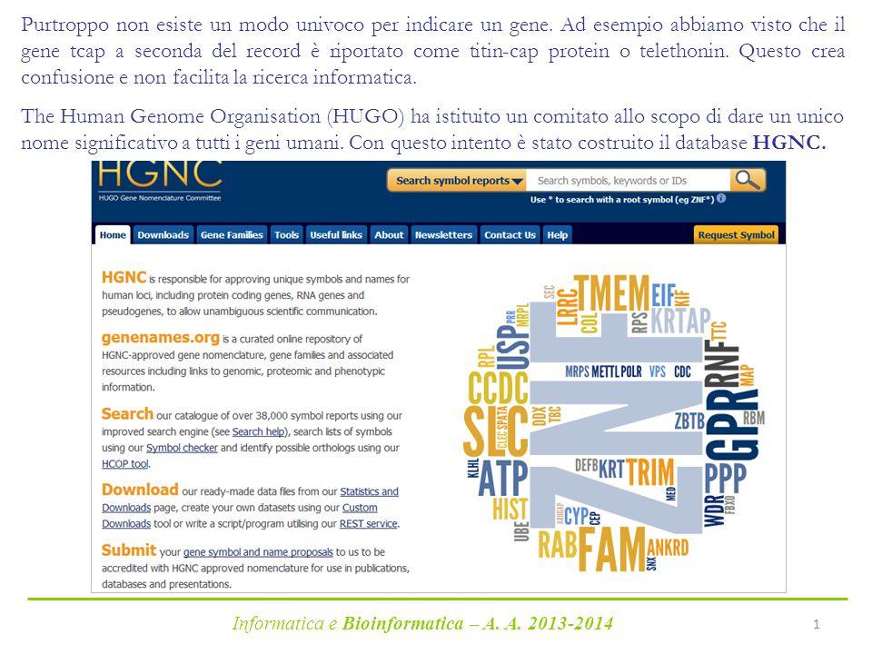 Informatica e Bioinformatica – A. A. 2013-2014 1 Purtroppo non esiste un modo univoco per indicare un gene. Ad esempio abbiamo visto che il gene tcap