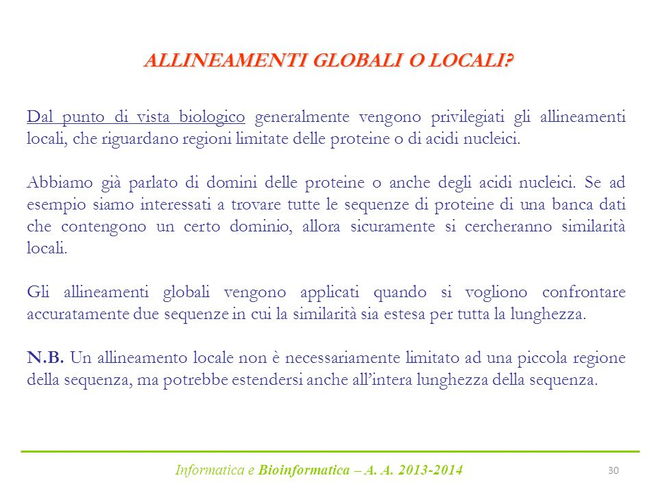 Informatica e Bioinformatica – A. A. 2013-2014 30 Dal punto di vista biologico generalmente vengono privilegiati gli allineamenti locali, che riguarda