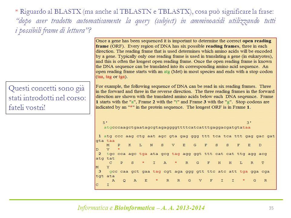 """Informatica e Bioinformatica – A. A. 2013-2014 35 * Riguardo al BLASTX (ma anche al TBLASTN e TBLASTX), cosa può significare la frase: """"dopo aver trad"""