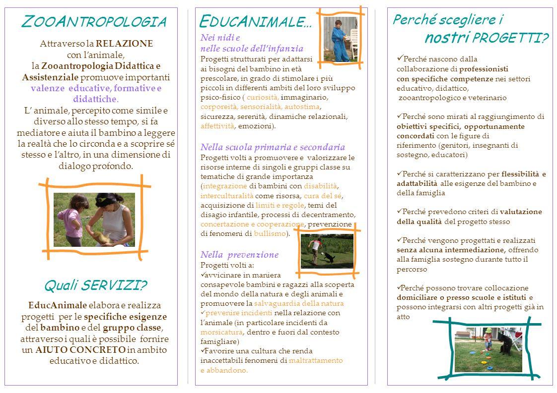 Z OO A NTROPOLOGIA Attraverso la RELAZIONE con l'animale, la Zooantropologia Didattica e Assistenziale promuove importanti valenze educative, formativ