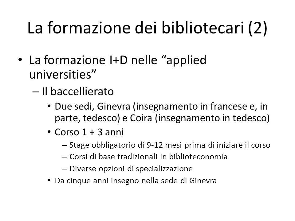 """La formazione dei bibliotecari (2) La formazione I+D nelle """"applied universities"""" – Il baccellierato Due sedi, Ginevra (insegnamento in francese e, in"""