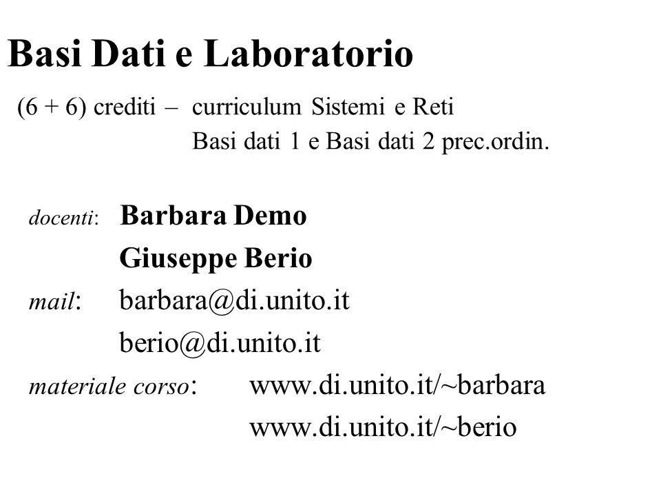Basi Dati e Laboratorio (6 + 6) crediti – curriculum Sistemi e Reti Basi dati 1 e Basi dati 2 prec.ordin. docenti: Barbara Demo Giuseppe Berio mail :