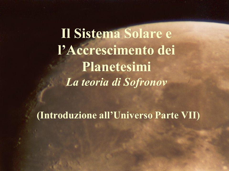 Il Sistema Solare e l'Accrescimento dei Planetesimi La teoria di Sofronov (Introduzione all'Universo Parte VII)