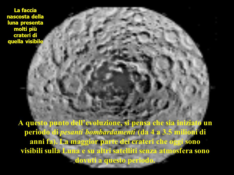 A questo punto dell'evoluzione, si pensa che sia iniziato un periodo di pesanti bombardamenti (da 4 a 3.5 milioni di anni fa).