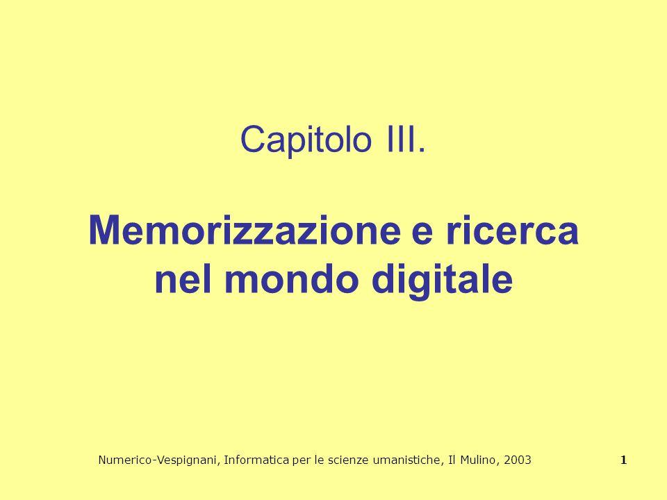 Numerico-Vespignani, Informatica per le scienze umanistiche, Il Mulino, 2003 1 Capitolo III. Memorizzazione e ricerca nel mondo digitale