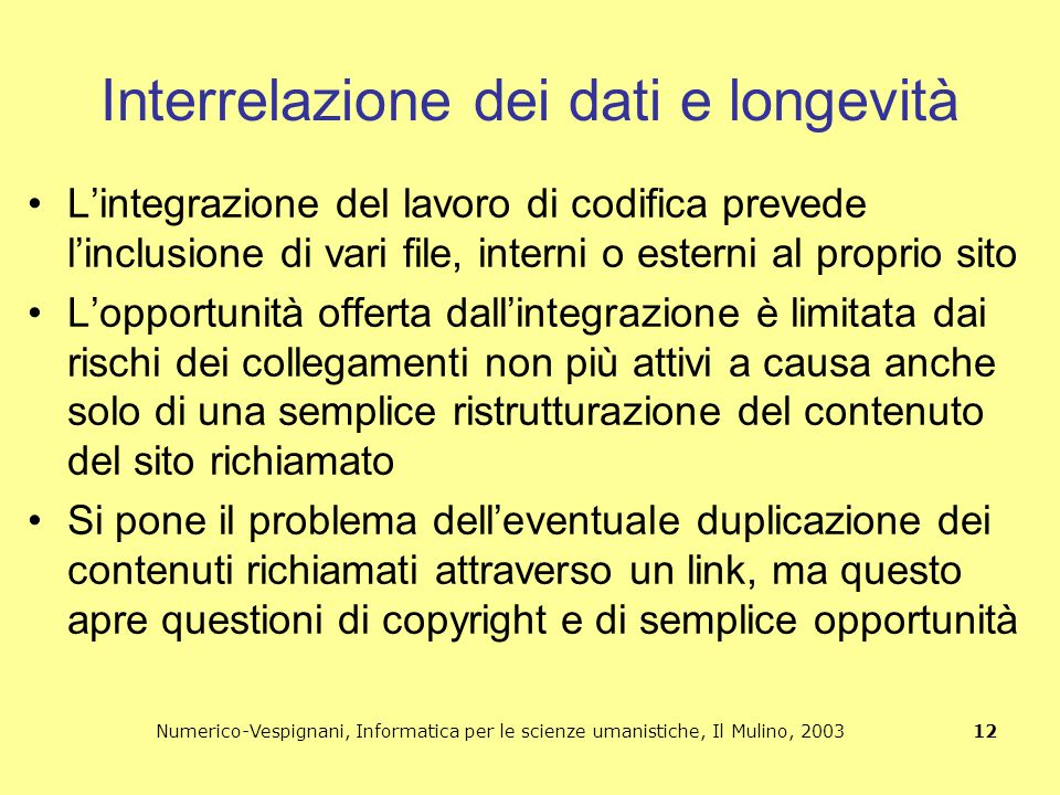 Numerico-Vespignani, Informatica per le scienze umanistiche, Il Mulino, 2003 12 Interrelazione dei dati e longevità L'integrazione del lavoro di codif