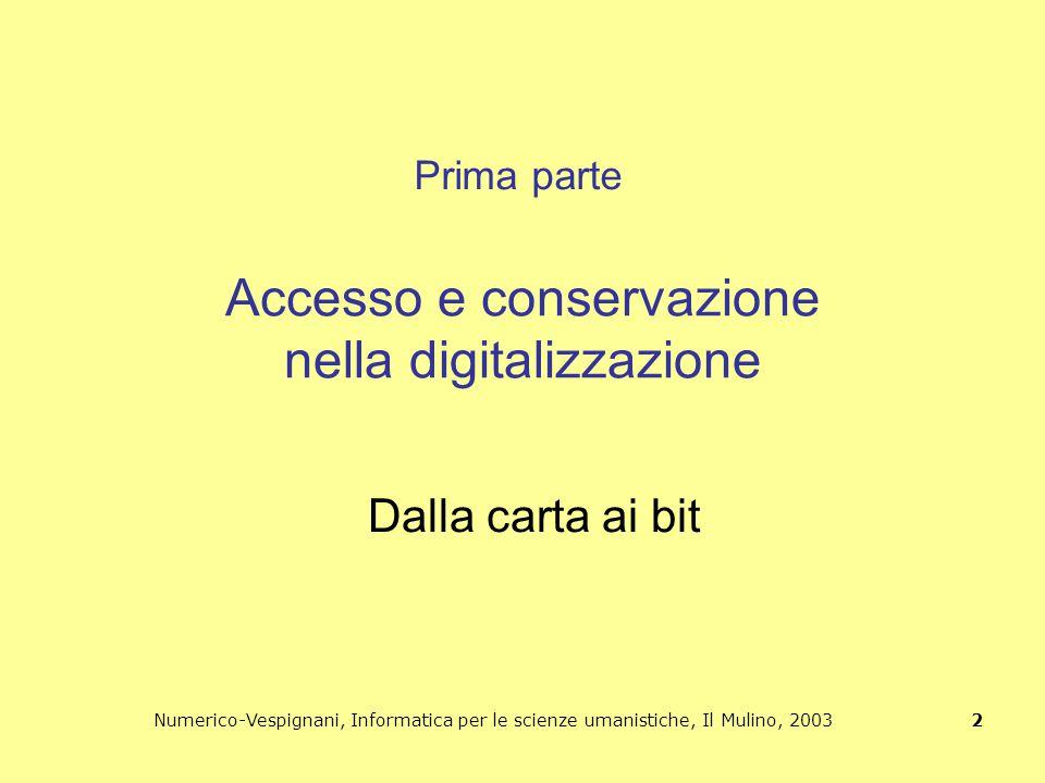 Numerico-Vespignani, Informatica per le scienze umanistiche, Il Mulino, 2003 13 Custodia e traduzione dei dati Chi dovrebbe custodire dati nati digitali come corrispondenza, varianti letterarie o scientifiche.