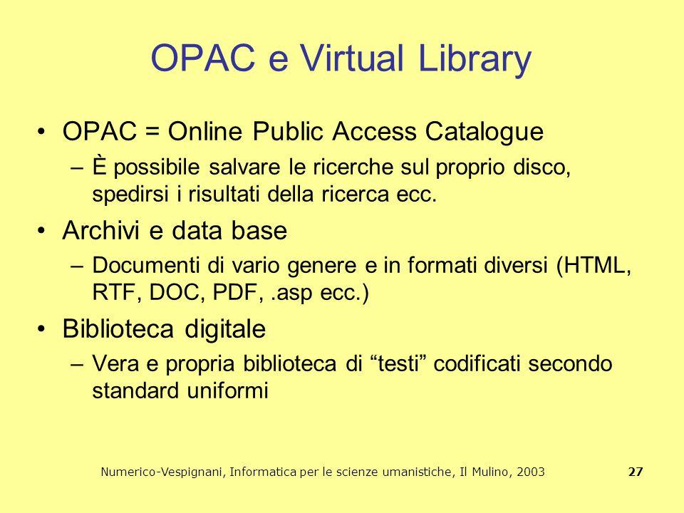 Numerico-Vespignani, Informatica per le scienze umanistiche, Il Mulino, 2003 27 OPAC e Virtual Library OPAC = Online Public Access Catalogue –È possib