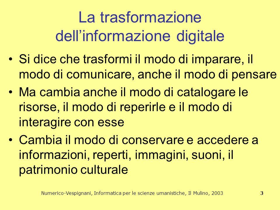 Numerico-Vespignani, Informatica per le scienze umanistiche, Il Mulino, 2003 3 La trasformazione dell'informazione digitale Si dice che trasformi il m