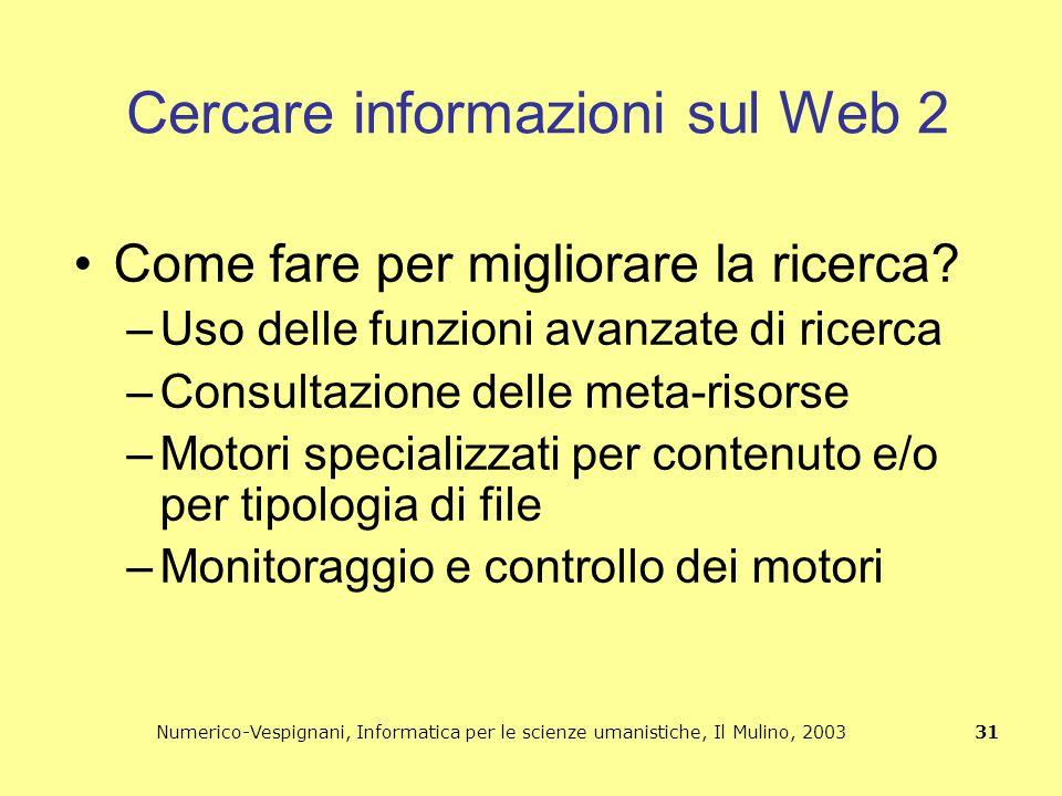 Numerico-Vespignani, Informatica per le scienze umanistiche, Il Mulino, 2003 31 Cercare informazioni sul Web 2 Come fare per migliorare la ricerca? –U