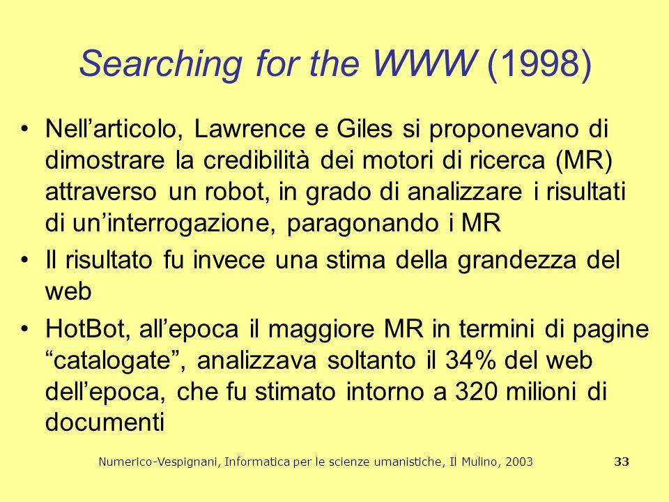 Numerico-Vespignani, Informatica per le scienze umanistiche, Il Mulino, 2003 33 Searching for the WWW (1998) Nell'articolo, Lawrence e Giles si propon